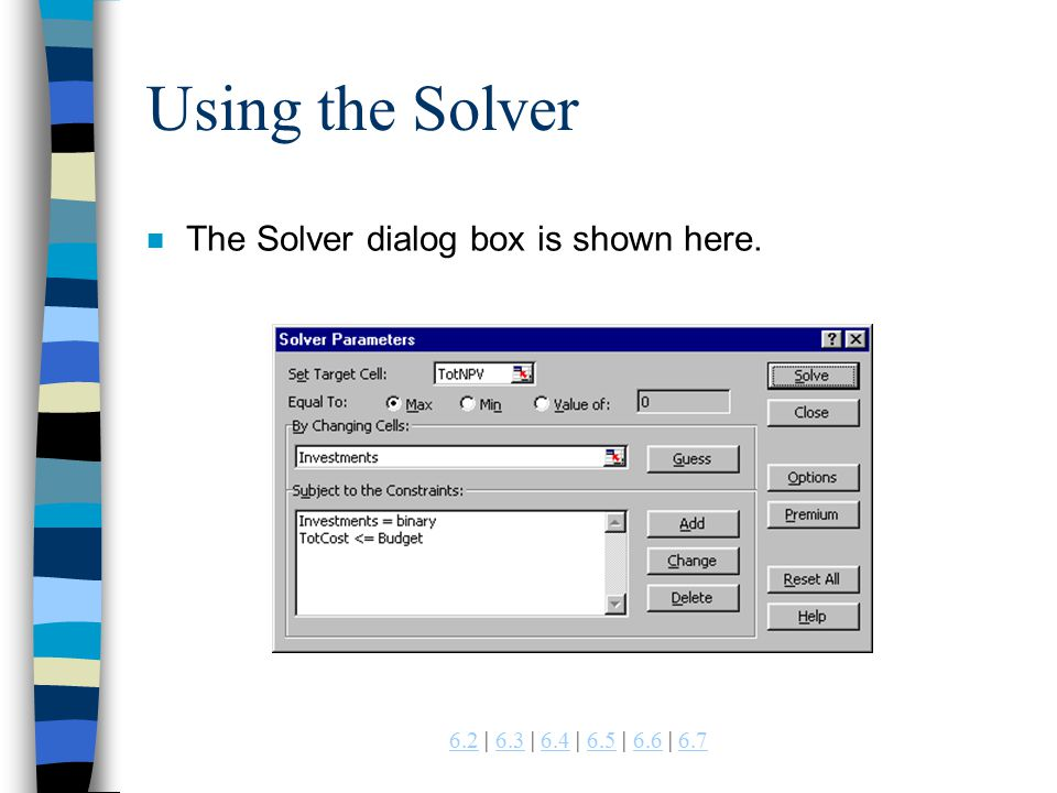 | 6.3 | 6.4 | 6.5 | 6.6 | Using the Solver n The Solver dialog box is shown here.