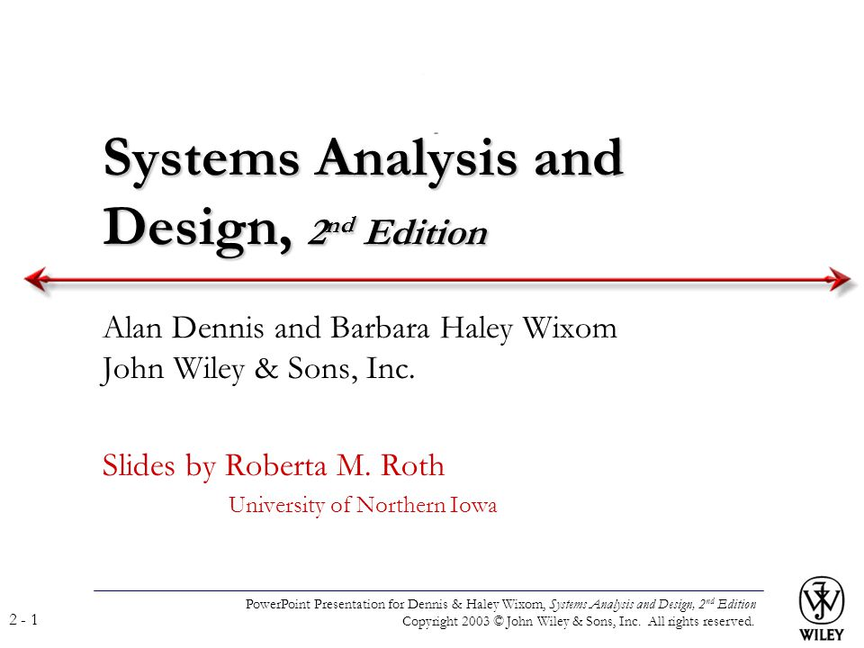 PowerPoint Presentation for Dennis & Haley Wixom, Systems Analysis and Design, 2 nd Edition Copyright 2003 © John Wiley & Sons, Inc.