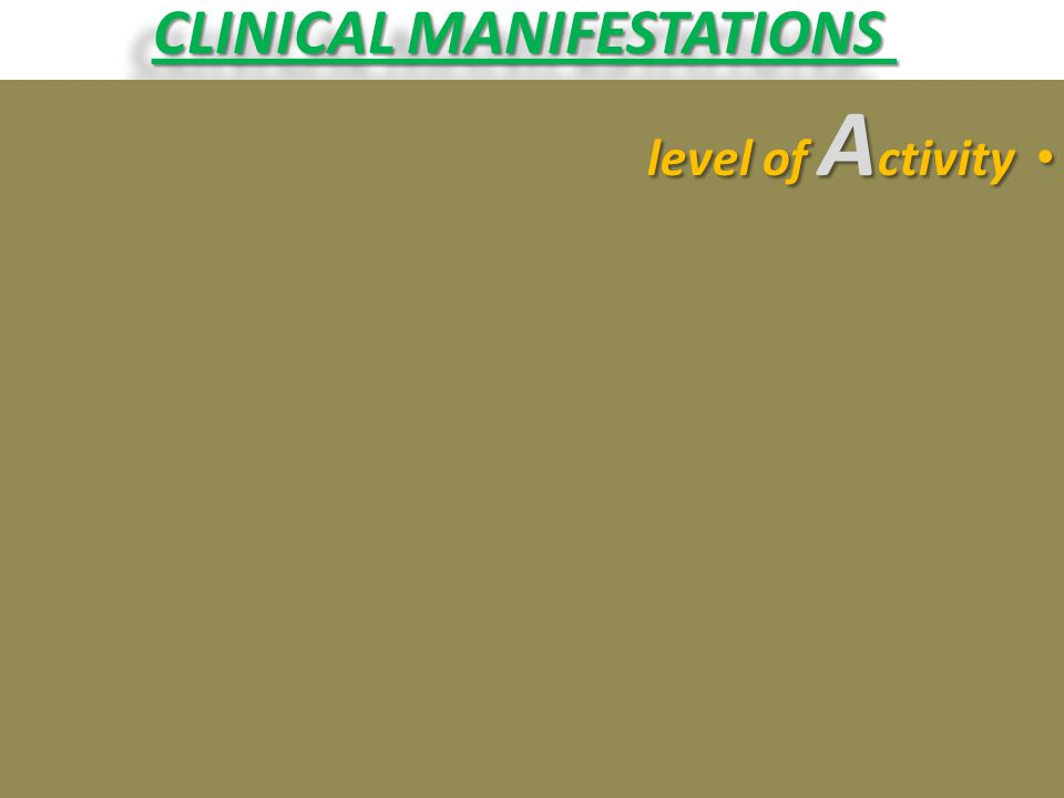 CLINICAL MANIFESTATIONS level of A ctivity level of A ctivity