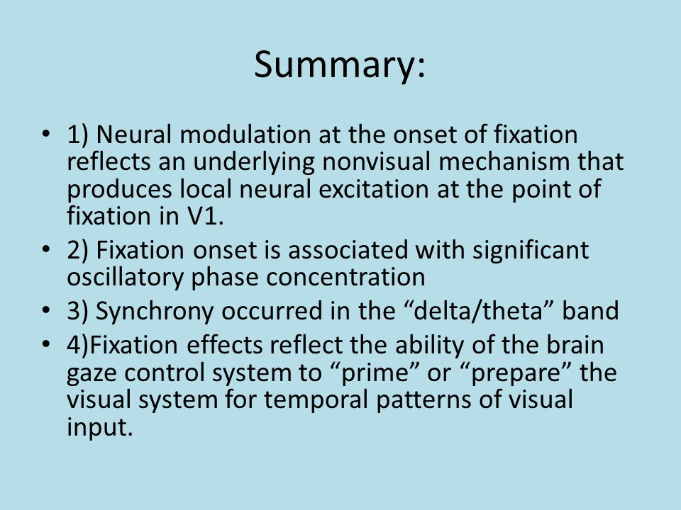 Summary: 1) Neural modulation at the onset of fixation reflects an underlying nonvisual mechanism that produces local neural excitation at the point of fixation in V1.