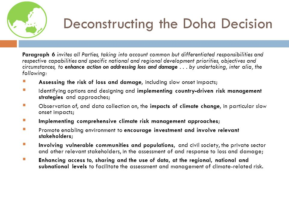 Deconstructing the Doha Decision Paragraph 6 invites all Parties, taking into account common but differentiated responsibilities and respective capabilities and specific national and regional development priorities, objectives and circumstances, to enhance action on addressing loss and damage...