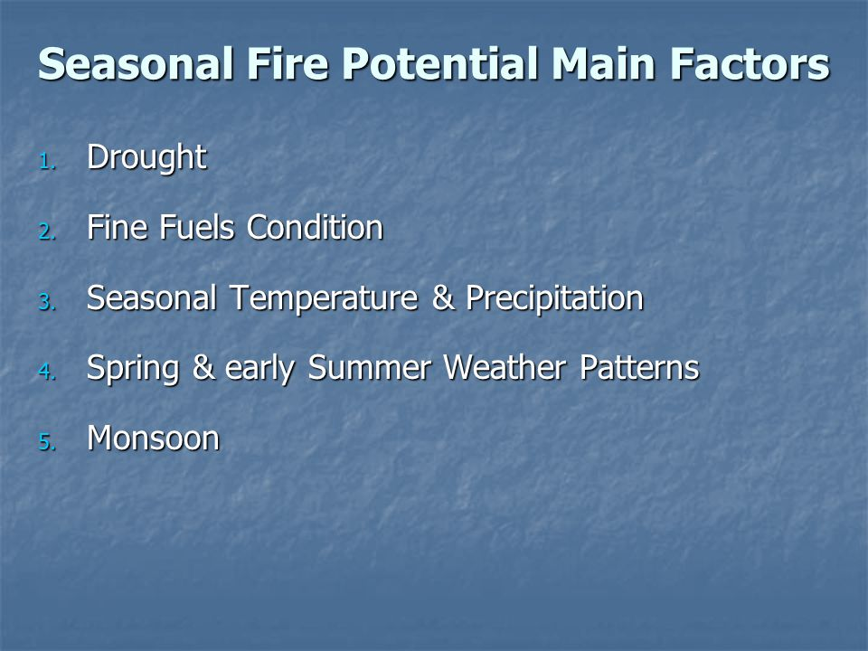 Seasonal Fire Potential Main Factors 1. Drought 2.