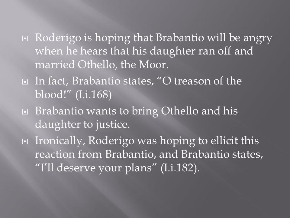  Roderigo is hoping that Brabantio will be angry when he hears that his daughter ran off and married Othello, the Moor.