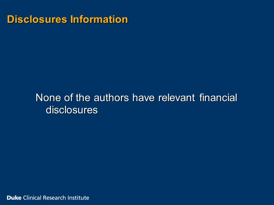 Disclosures Information None of the authors have relevant financial disclosures