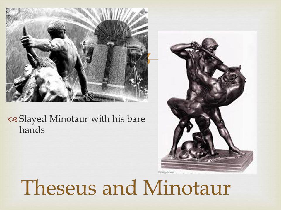   Slayed Minotaur with his bare hands Theseus and Minotaur