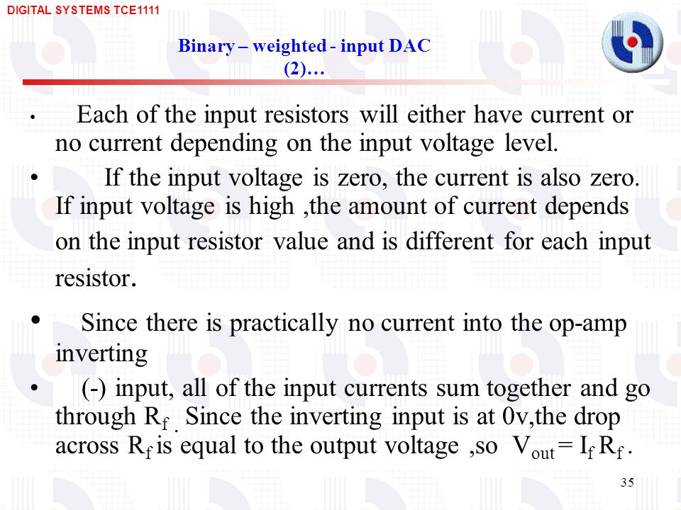 DIGITAL SYSTEMS TCE Binary – weighted - input DAC (2)… Each of the input resistors will either have current or no current depending on the input voltage level.