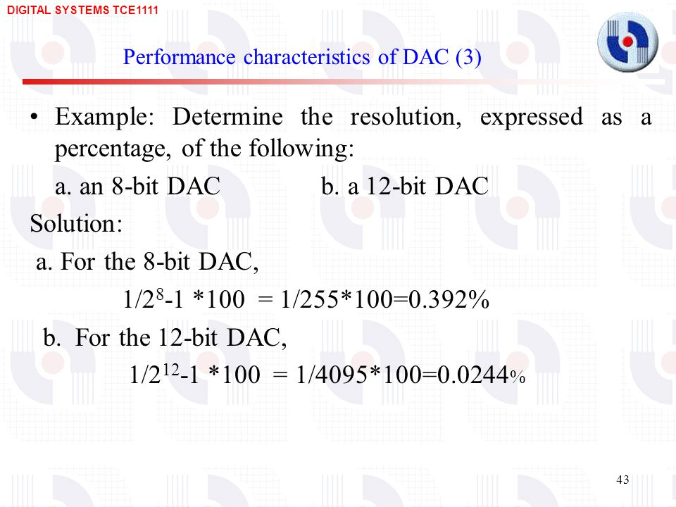 DIGITAL SYSTEMS TCE Performance characteristics of DAC (3) Example: Determine the resolution, expressed as a percentage, of the following: a.