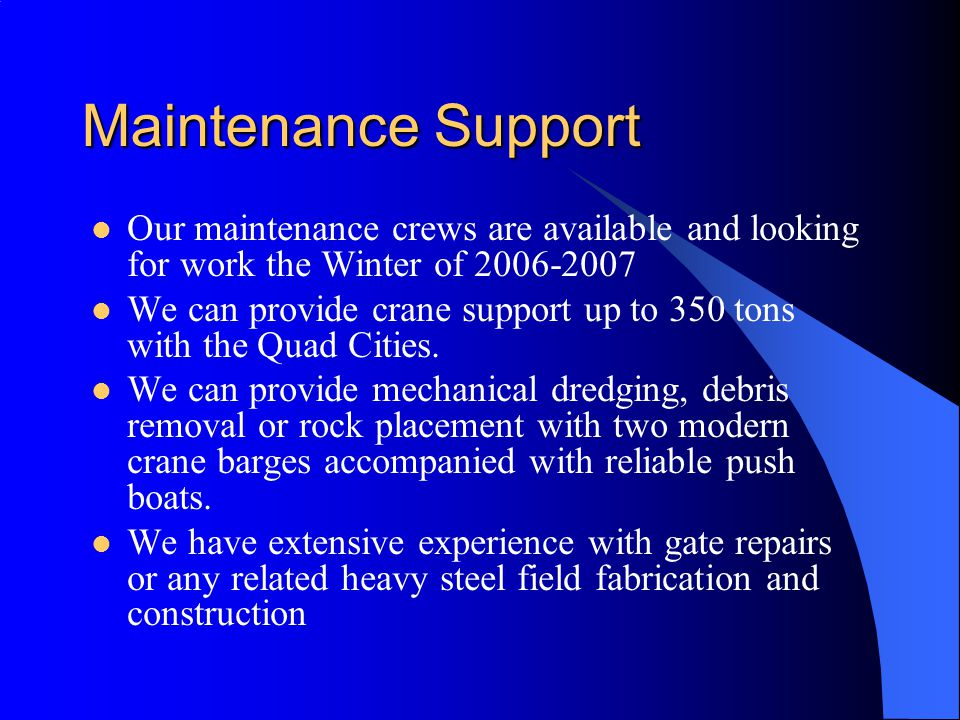Maintenance Support Our maintenance crews are available and looking for work the Winter of 2006-2007 We can provide crane support up to 350 tons with the Quad Cities.
