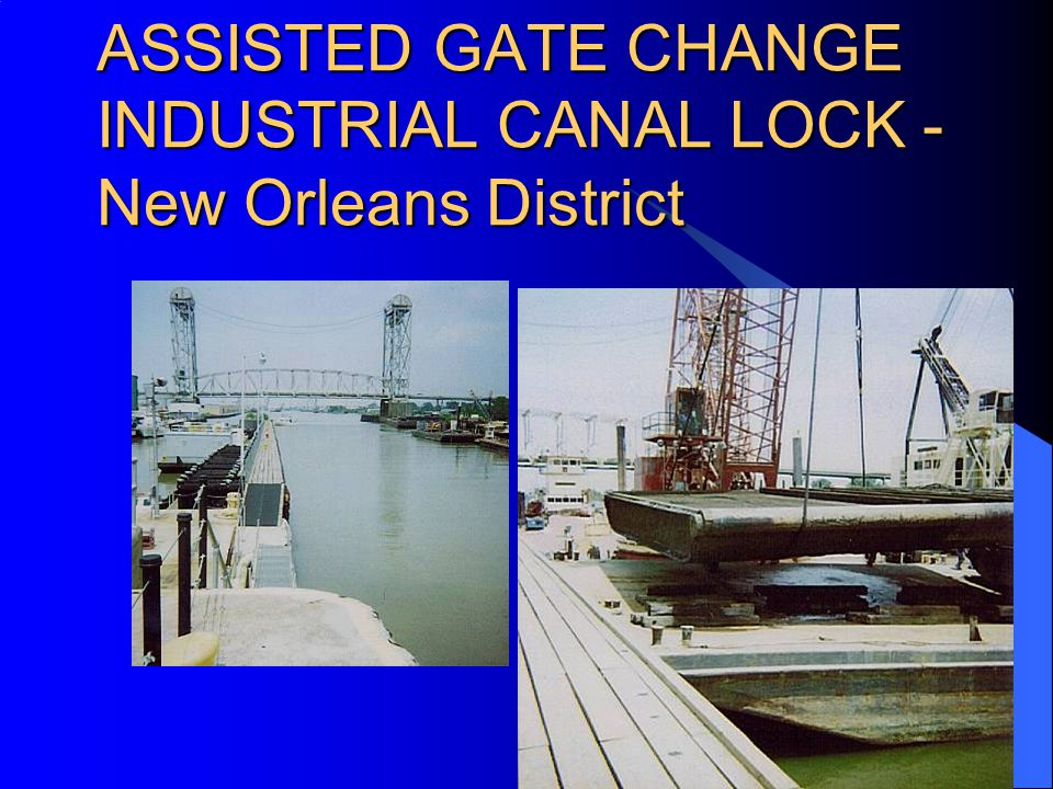 ASSISTED GATE CHANGE INDUSTRIAL CANAL LOCK - New Orleans District
