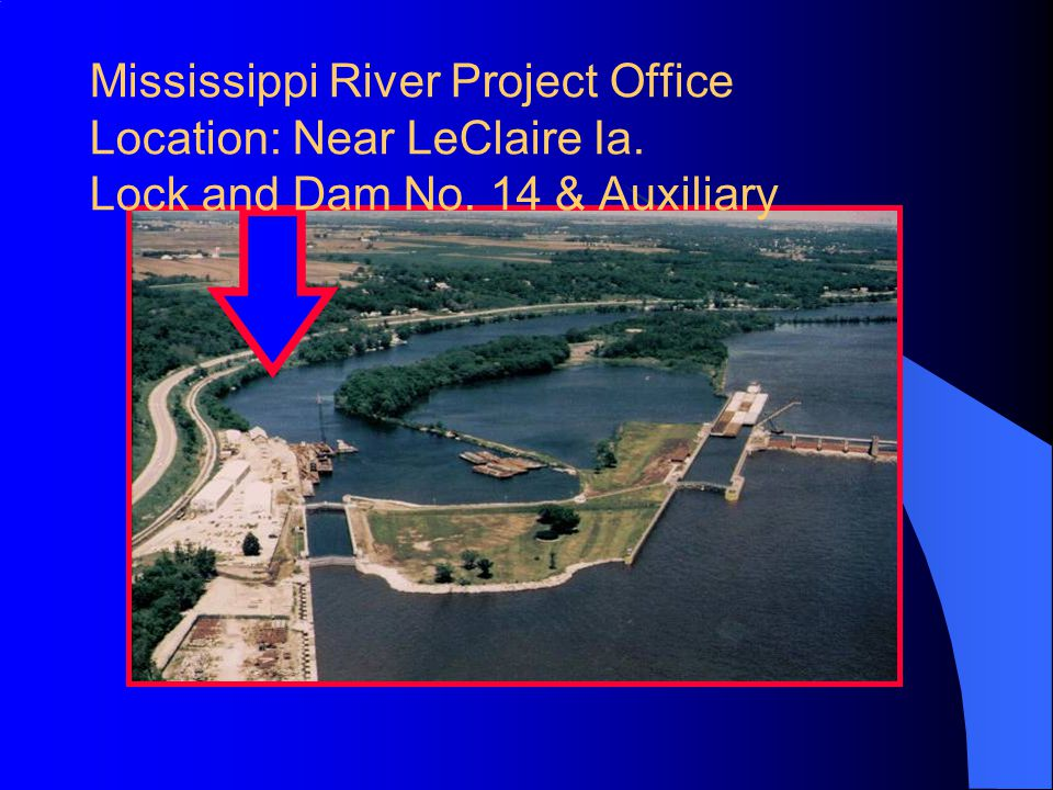 Mississippi River Project Office Location: Near LeClaire Ia. Lock and Dam No. 14 & Auxiliary