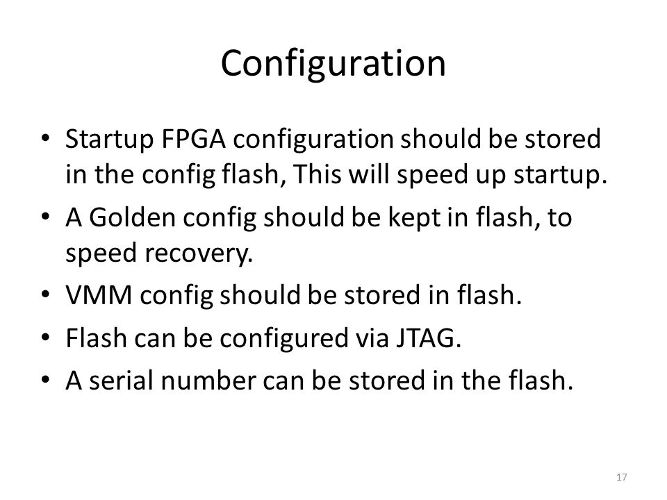 Startup FPGA configuration should be stored in the config flash, This will speed up startup.