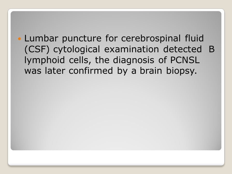 Lumbar puncture for cerebrospinal fluid (CSF) cytological examination detected B lymphoid cells, the diagnosis of PCNSL was later confirmed by a brain biopsy.