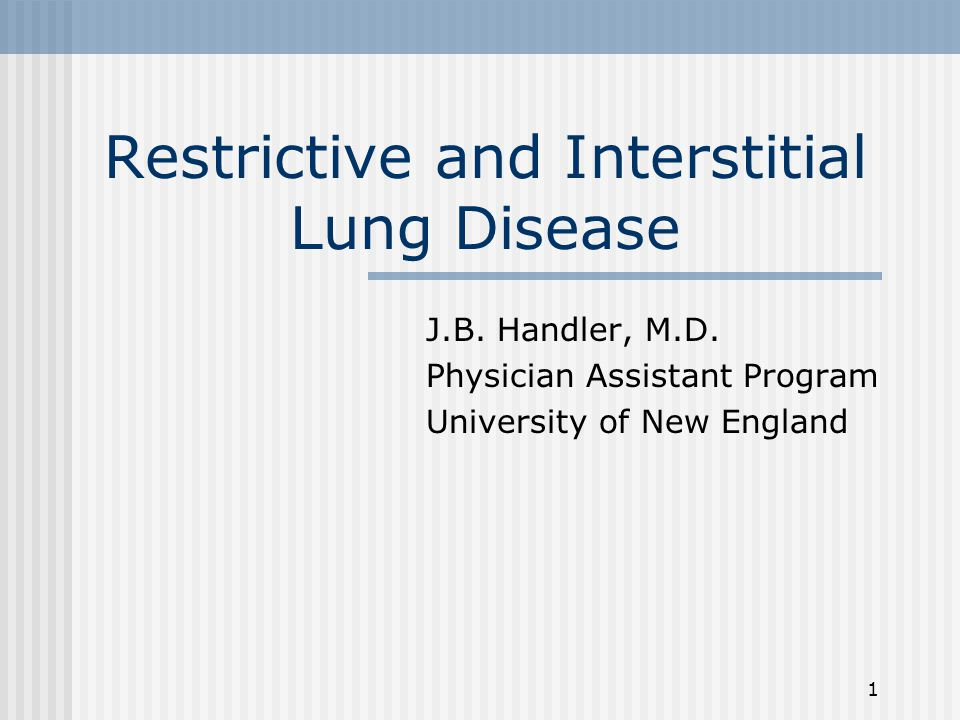 1 Restrictive and Interstitial Lung Disease J.B. Handler, M.D.