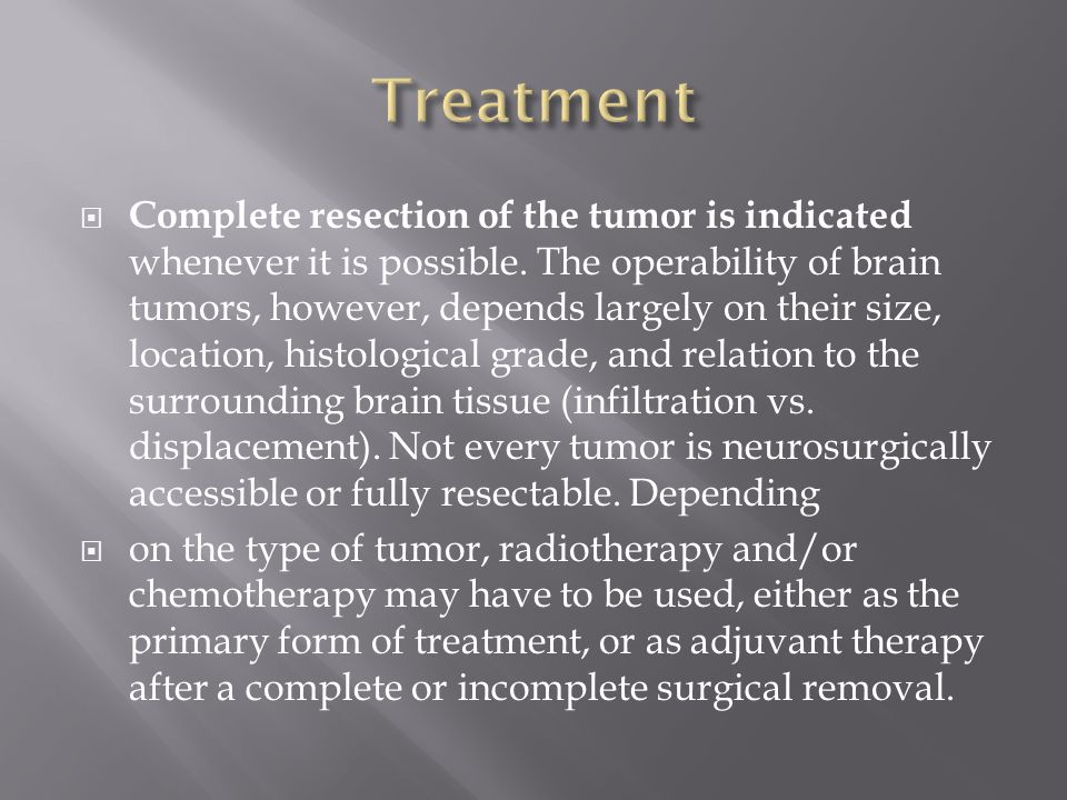  Complete resection of the tumor is indicated whenever it is possible.