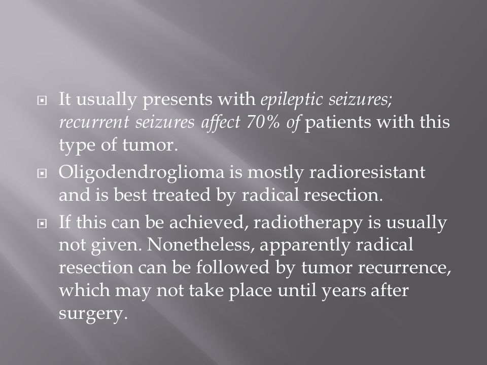  It usually presents with epileptic seizures; recurrent seizures affect 70% of patients with this type of tumor.