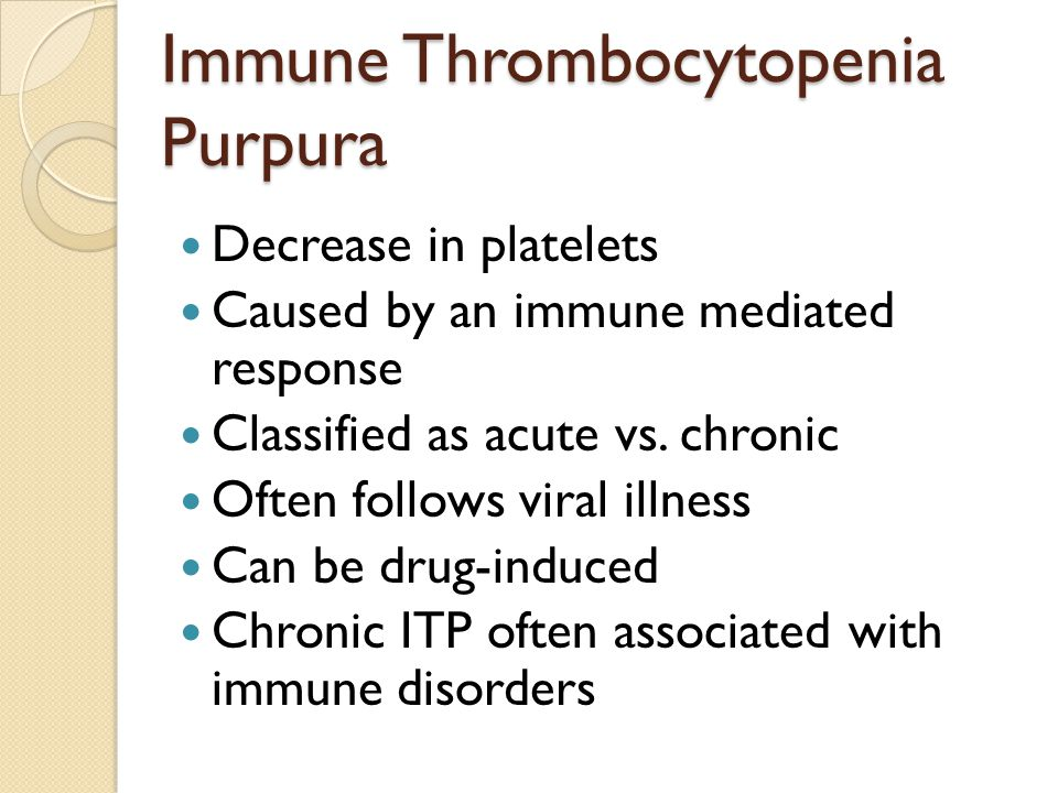 Immune Thrombocytopenia Purpura Decrease in platelets Caused by an immune mediated response Classified as acute vs.