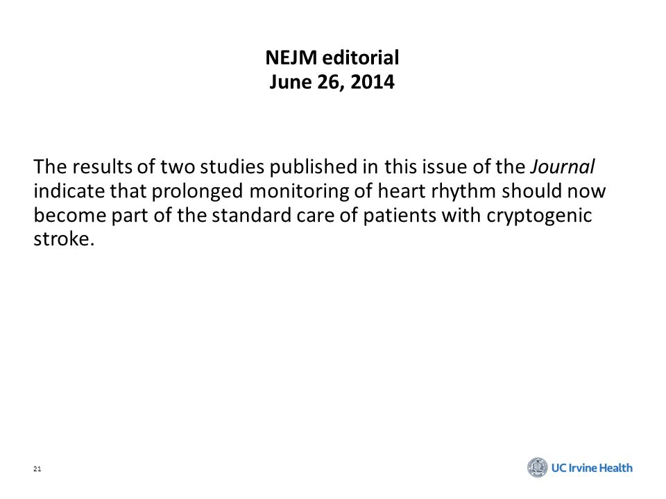 21 NEJM editorial June 26, 2014 The results of two studies published in this issue of the Journal indicate that prolonged monitoring of heart rhythm should now become part of the standard care of patients with cryptogenic stroke.