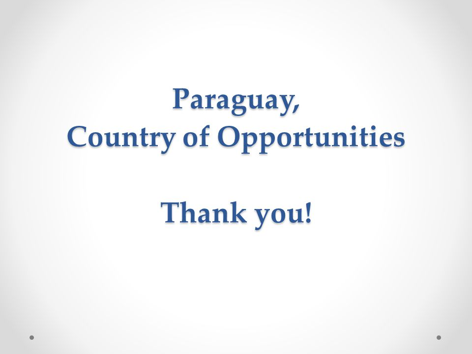 Paraguay, Country of Opportunities Thank you!
