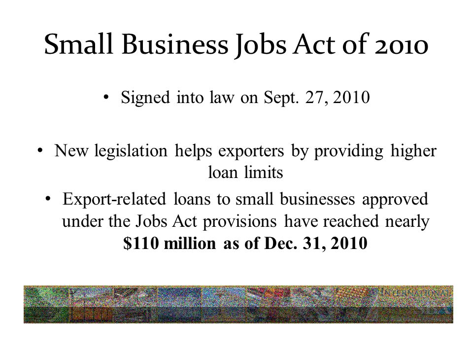 Small Business Jobs Act of 2010 Signed into law on Sept.