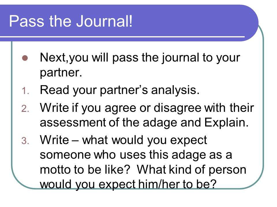 Pass the Journal. Next,you will pass the journal to your partner.
