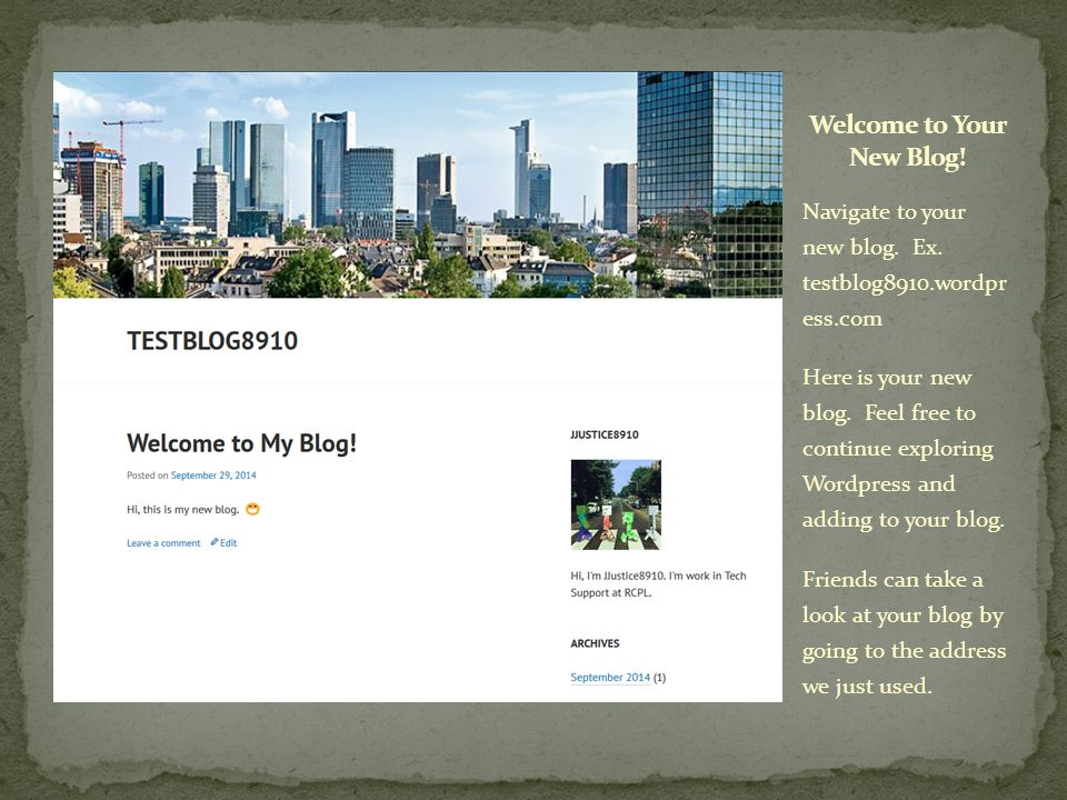 Navigate to your new blog. Ex. testblog8910.wordpr ess.com Here is your new blog.