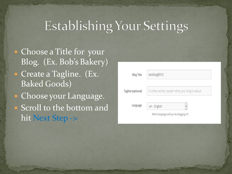 Choose a Title for your Blog. (Ex. Bob's Bakery) Create a Tagline.