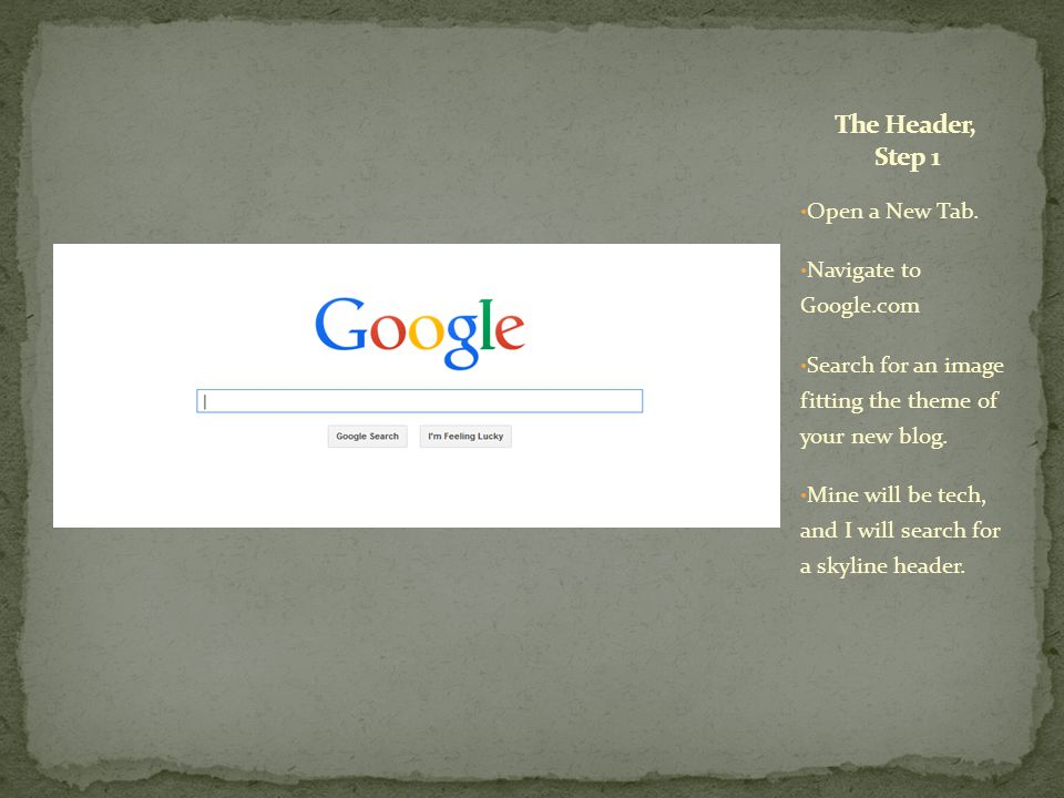 Open a New Tab. Navigate to Google.com Search for an image fitting the theme of your new blog.