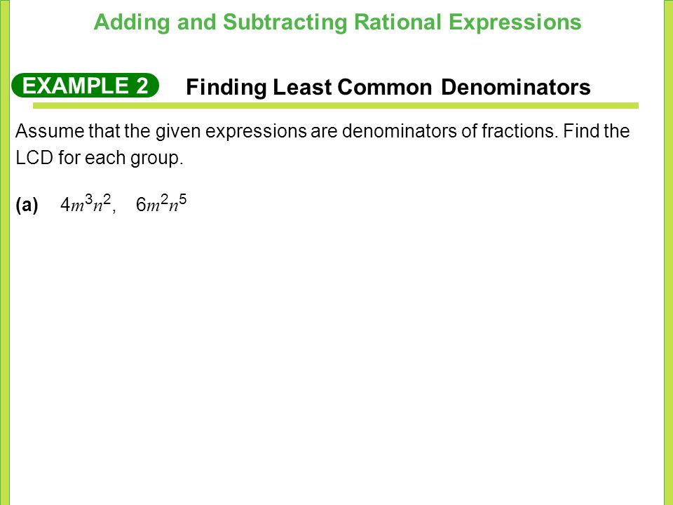 Adding and Subtracting Rational Expressions EXAMPLE 2 Finding Least Common Denominators Assume that the given expressions are denominators of fractions.