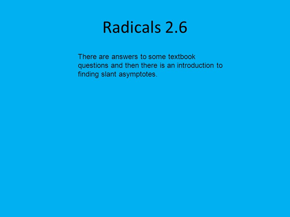 Radicals 26 there are answers to some textbook questions and then 1 radicals 26 there are answers to some textbook questions and then there is an introduction to finding slant asymptotes ccuart Gallery