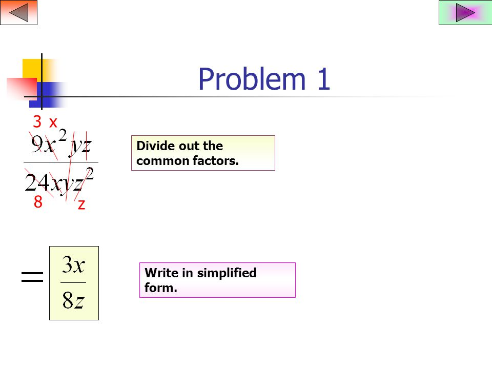 Problem 1 Divide out the common factors. Write in simplified form. 3 8 x z