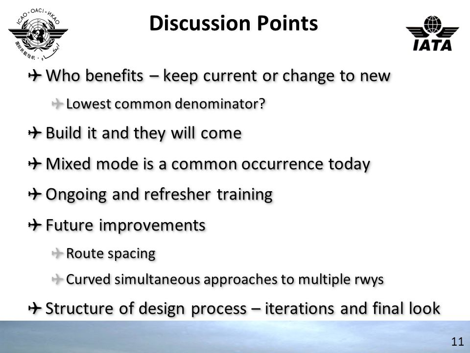Discussion Points ✈ Who benefits – keep current or change to new ✈ Lowest common denominator.