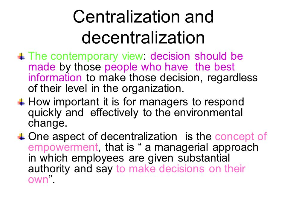 Centralization and decentralization One of the factor that characterizes an organization's structure is the amount of centralization, which is a function of how much decision making authority has been delegated to lower level of management.