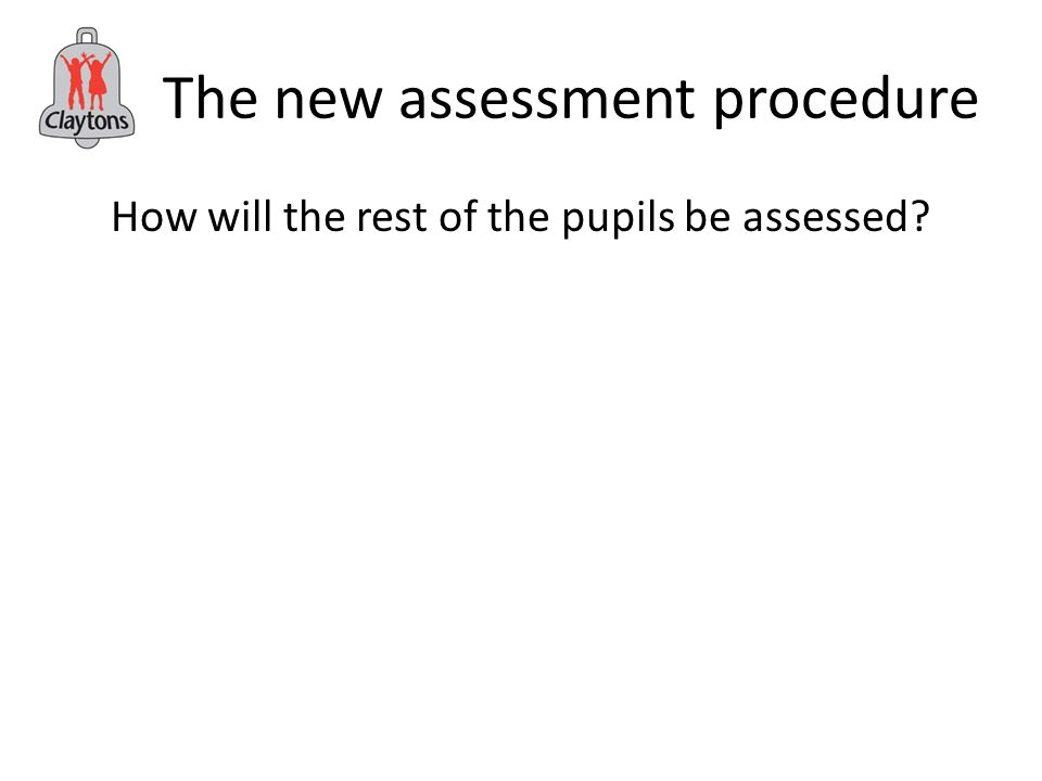 The new assessment procedure How will the rest of the pupils be assessed