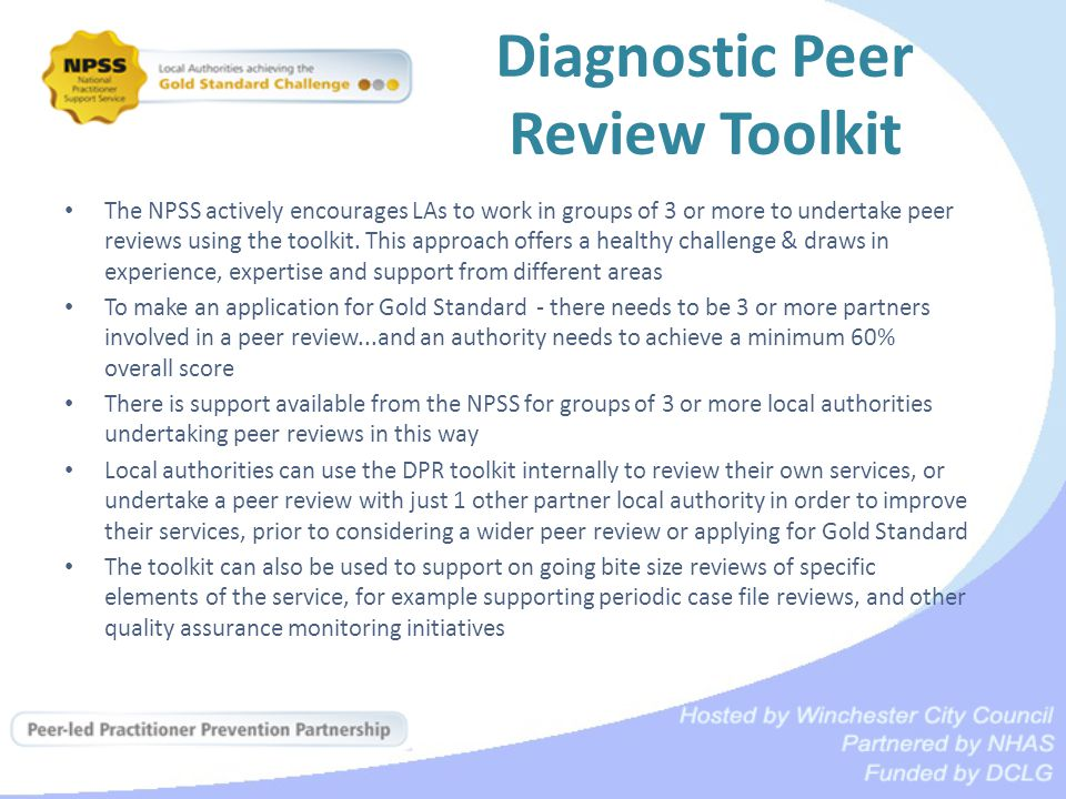 Diagnostic Peer Review Toolkit The NPSS actively encourages LAs to work in groups of 3 or more to undertake peer reviews using the toolkit.