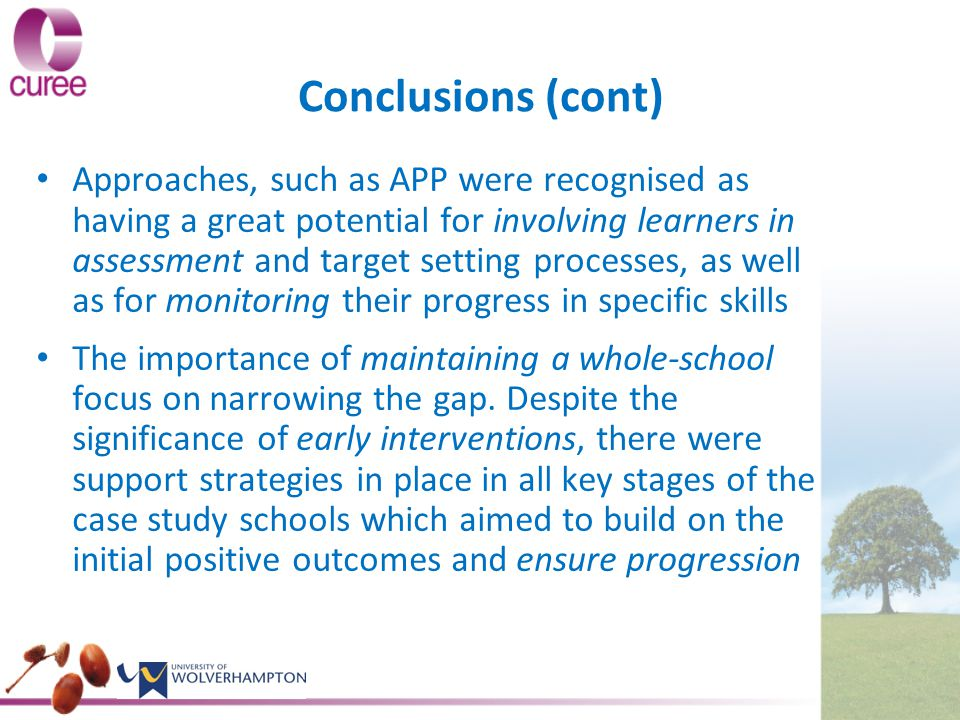 Approaches, such as APP were recognised as having a great potential for involving learners in assessment and target setting processes, as well as for monitoring their progress in specific skills The importance of maintaining a whole-school focus on narrowing the gap.