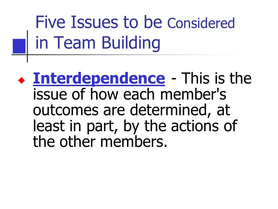 u Interdependence - This is the issue of how each member s outcomes are determined, at least in part, by the actions of the other members.