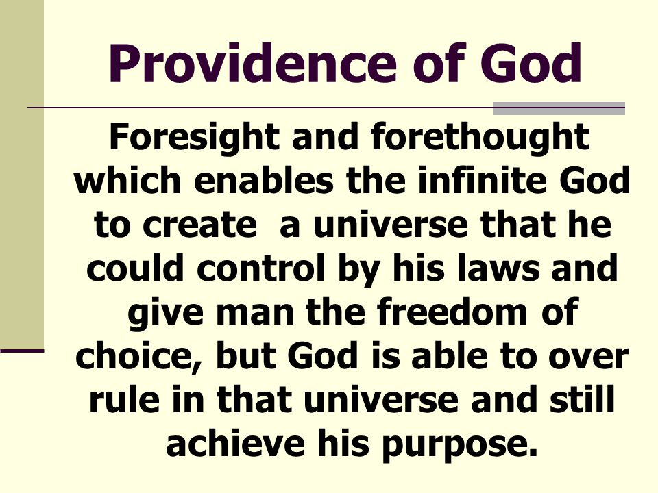 Foresight and forethought which enables the infinite God to create a universe that he could control by his laws and give man the freedom of choice, but God is able to over rule in that universe and still achieve his purpose.