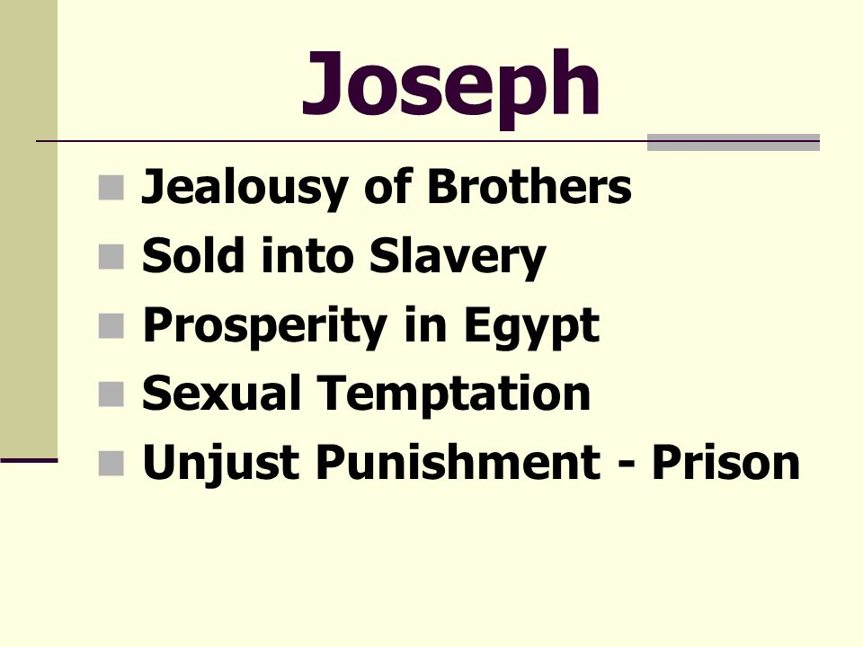 Joseph Jealousy of Brothers Sold into Slavery Prosperity in Egypt Sexual Temptation Unjust Punishment - Prison