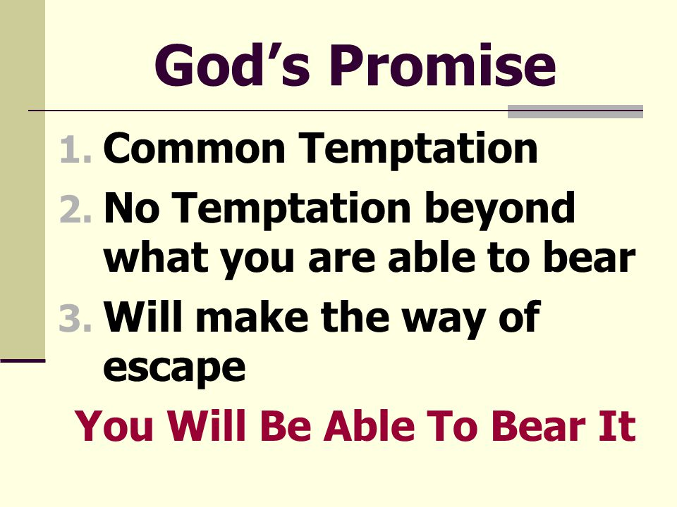 God's Promise 1. Common Temptation 2. No Temptation beyond what you are able to bear 3.