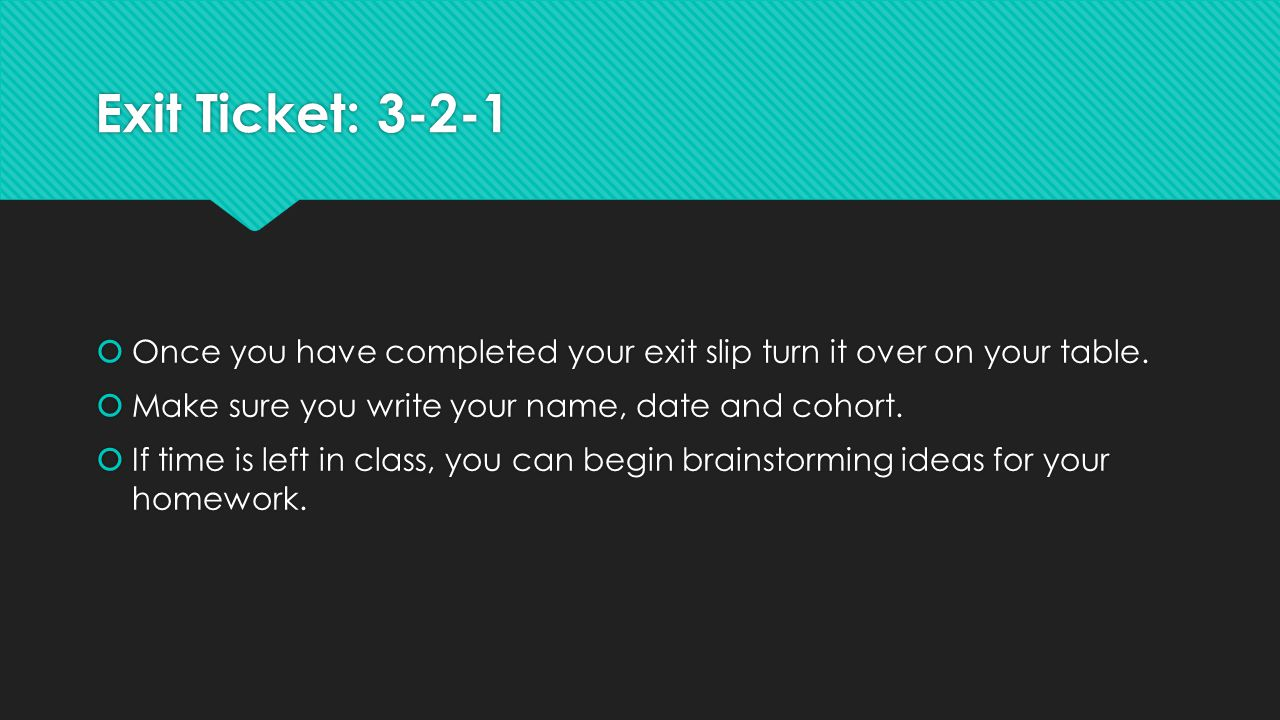 Exit Ticket:  Once you have completed your exit slip turn it over on your table.