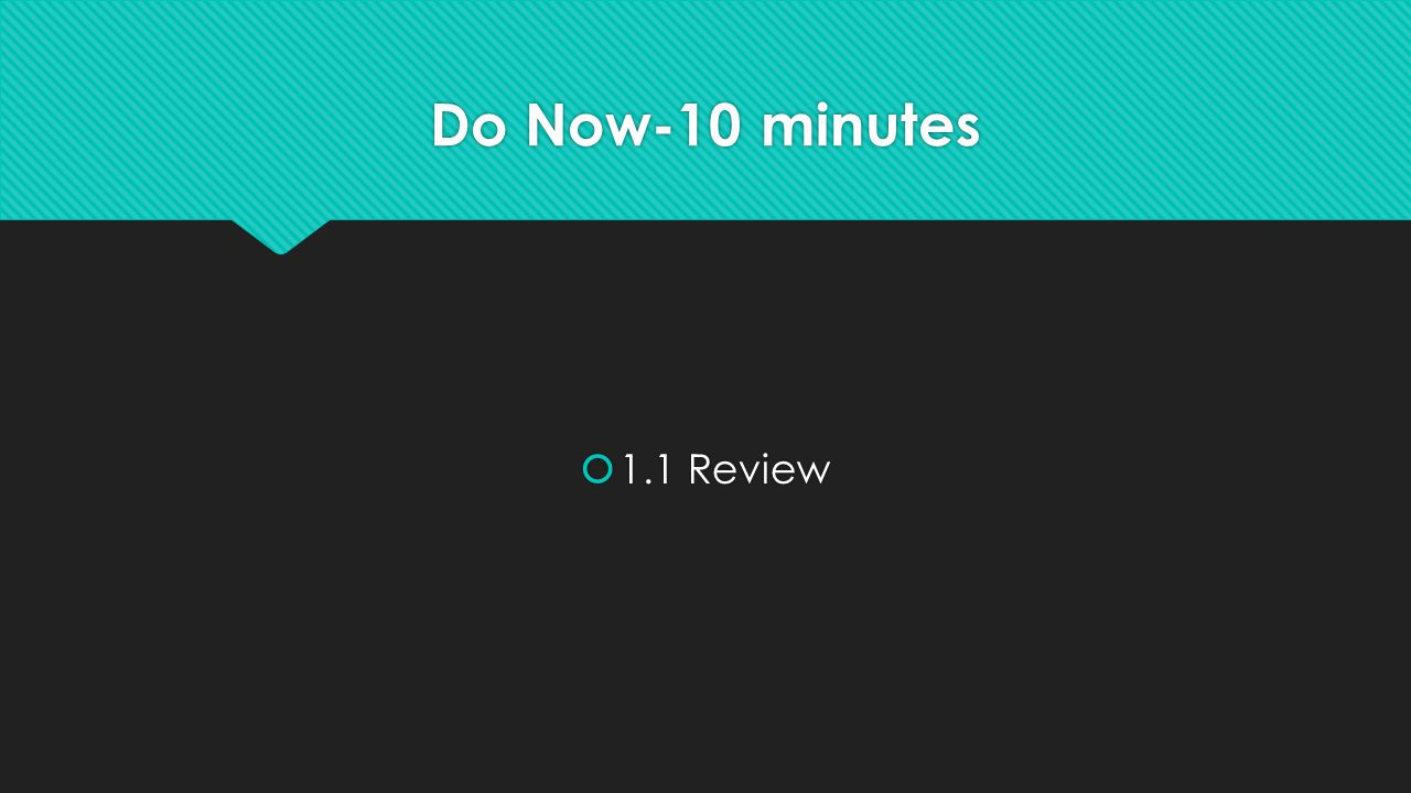 Do Now-10 minutes  1.1 Review
