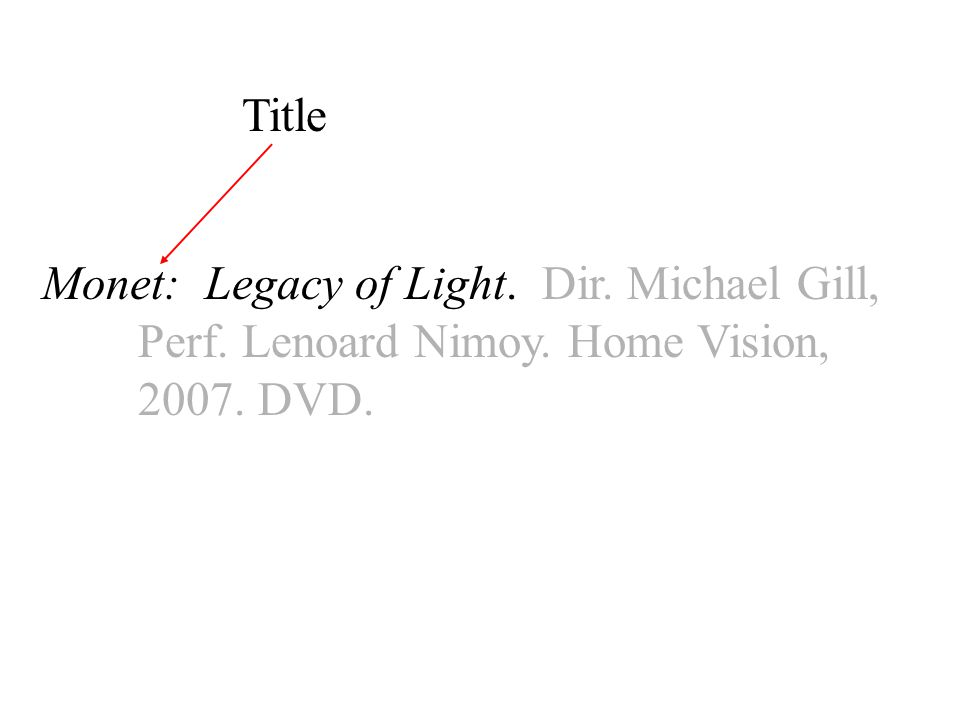 Monet: Legacy of Light. Dir. Michael Gill, Perf. Lenoard Nimoy. Home Vision, DVD. Title