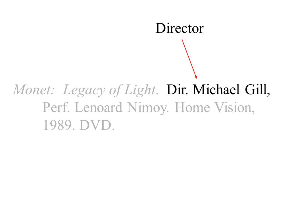 Monet: Legacy of Light. Dir. Michael Gill, Perf. Lenoard Nimoy. Home Vision, DVD. Director