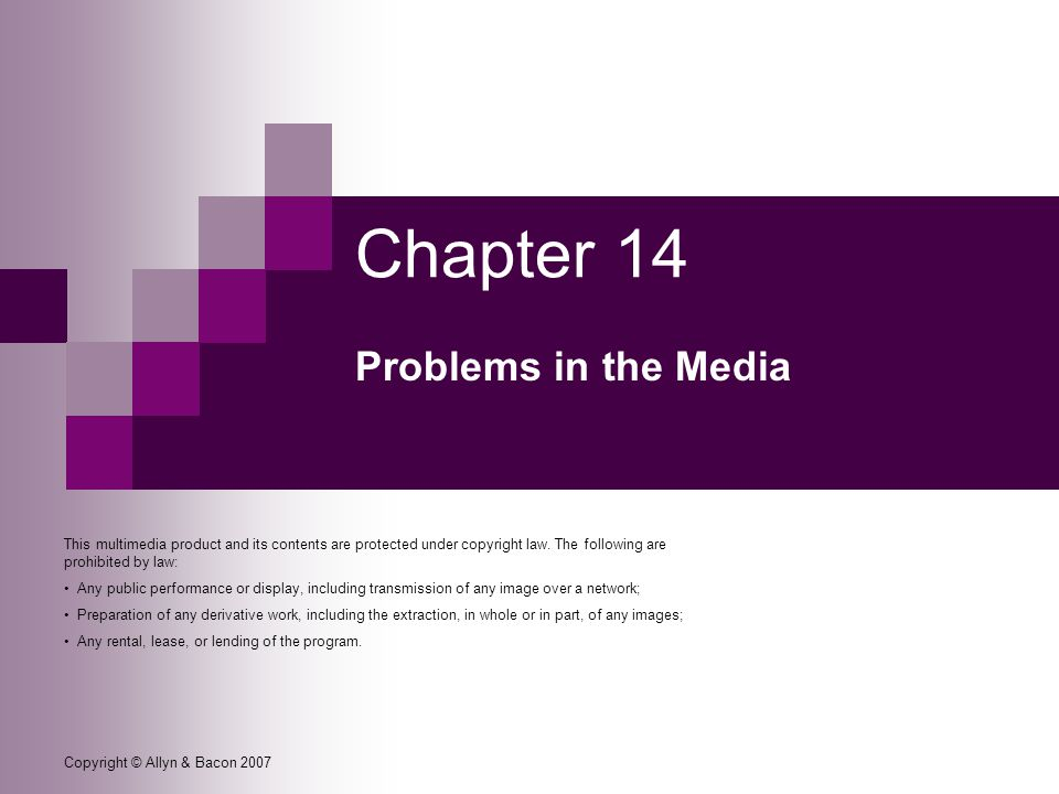 Copyright © Allyn & Bacon 2007 Chapter 14 Problems in the Media This multimedia product and its contents are protected under copyright law.