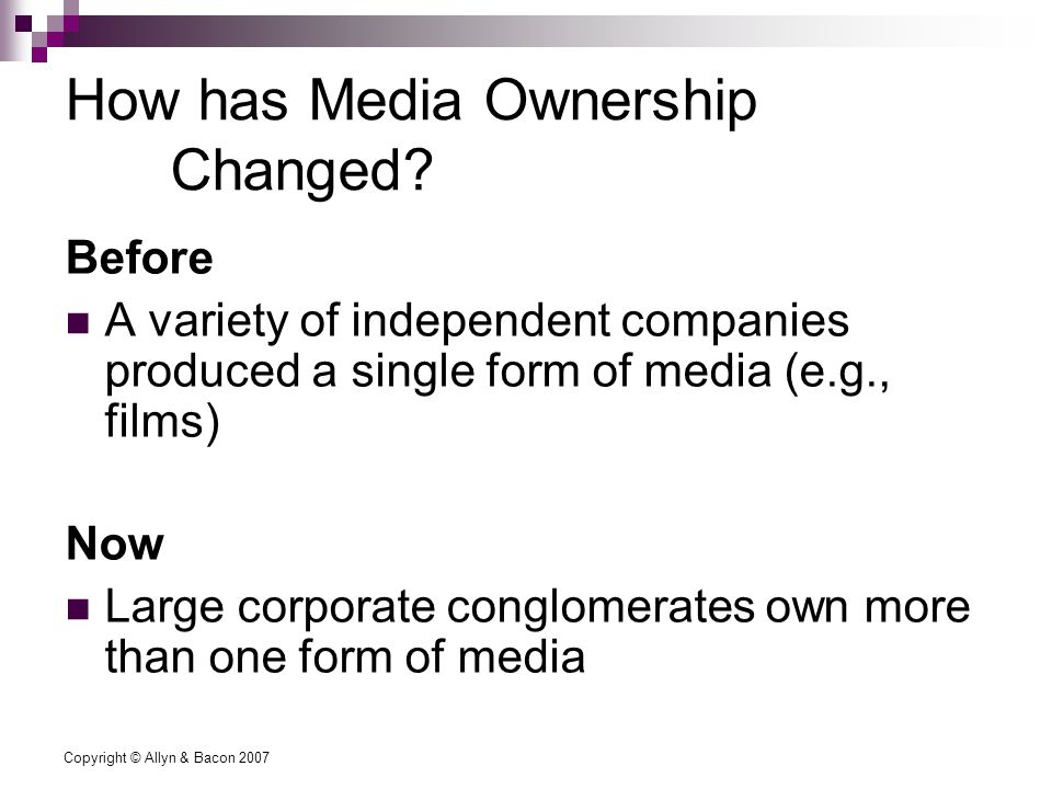 Copyright © Allyn & Bacon 2007 How has Media Ownership Changed.
