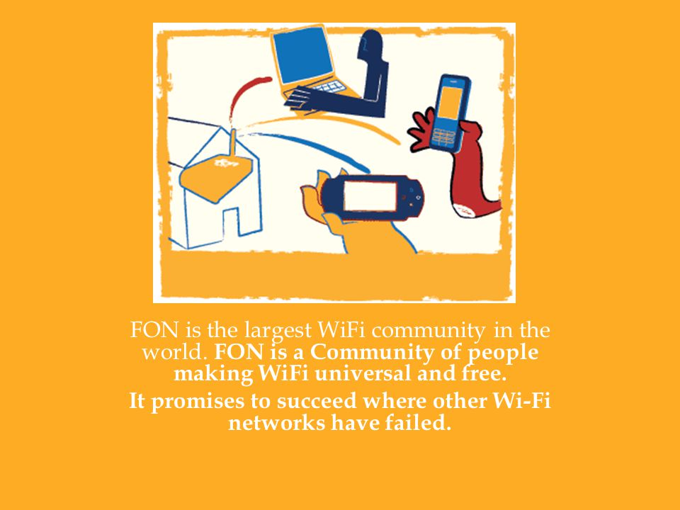 FON is the largest WiFi community in the world.