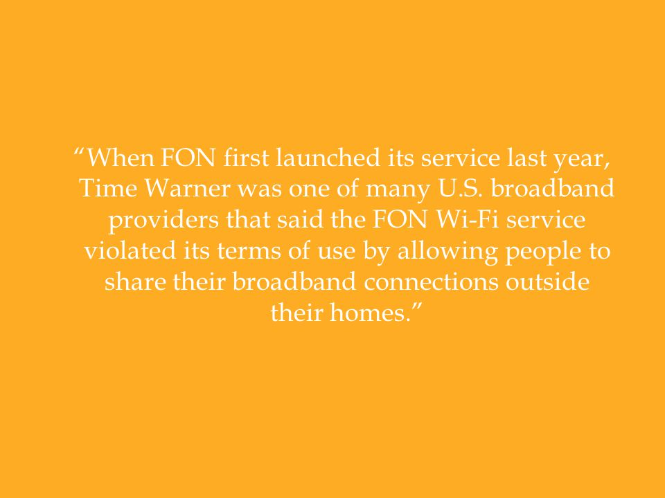 When FON first launched its service last year, Time Warner was one of many U.S.