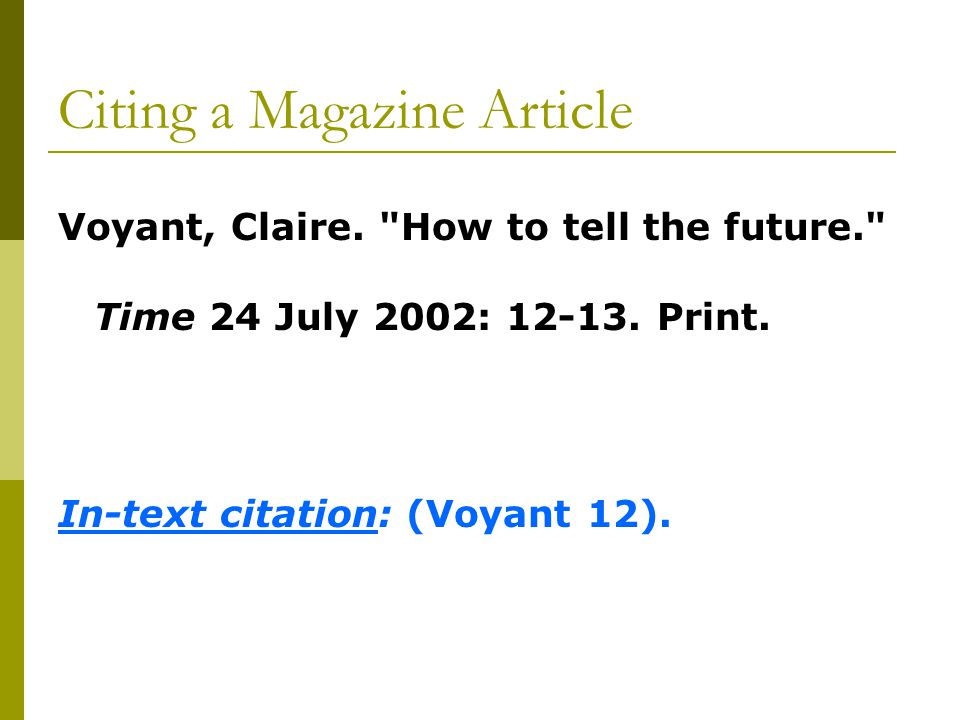 Citing a Magazine Article Voyant, Claire. How to tell the future. Time 24 July 2002: