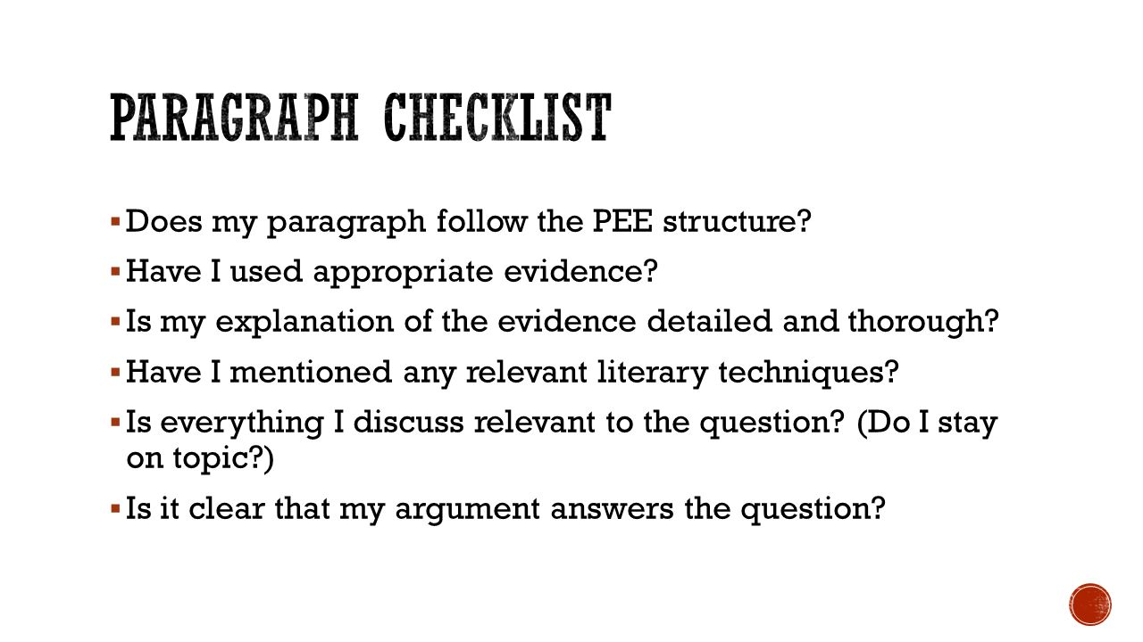  Does my paragraph follow the PEE structure.  Have I used appropriate evidence.