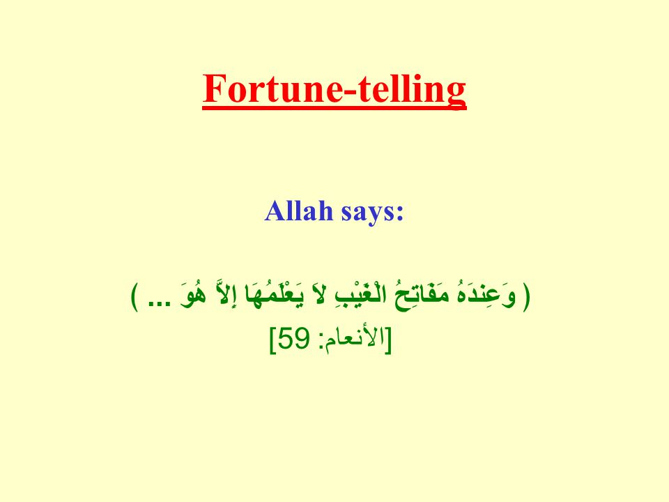 Fortune-telling Allah says: ﴿ وَعِندَهُ مَفَاتِحُ الْغَيْبِ لاَ يَعْلَمُهَا إِلاَّ هُوَ...